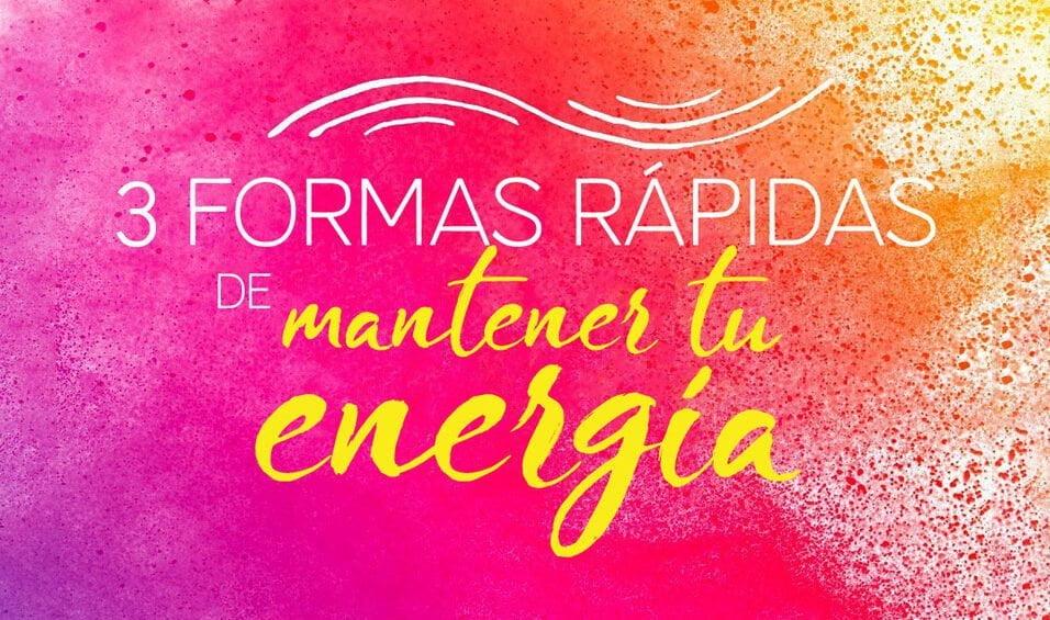 3 formas rápidas de mantener tu energía